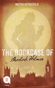 The Bookcase of Sherlock Holmes (Episode 1) ebook by Walter Rothschild