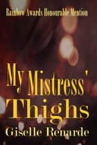 My Mistress' Thighs ebook by Giselle Renarde