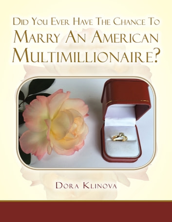 Did You Ever Have the Chance To Marry an American Multimillionaire? ebook by Dora Klinova
