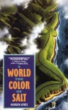 A World the Color of Salt ebook by Noreen Ayres