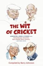 The Wit of Cricket - Stories from Cricket's best-loved personalities ebook by Barry Johnston