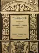 Tolerance - The Liberation of Mankind ebook by Hendrik Willem van Loon