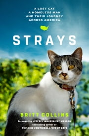 Strays - A Lost Cat, a Homeless Man, and Their Journey Across America ebook by Britt Collins, Jeffrey Moussaieff Masson