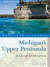 Explorer's Guide Michigan's Upper Peninsula: A Great Destination (Second Edition) ebook by Amy Westervelt