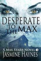Desperate to the Max - Max Starr Series, Book 3, a paranormal mystery/romance ebook by Jasmine Haynes, Jennifer Skully