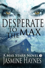 Desperate to the Max - Max Starr Series, Book 3, a paranormal mystery/romance ebook by Jasmine Haynes