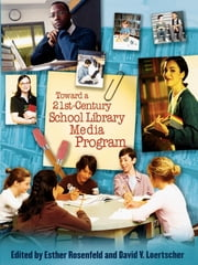 Toward a 21st-Century School Library Media Program ebook by Esther Rosenfeld, David V. Loertscher, Doug Achterman,...