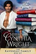Rakes & Rebels: The Raveneau Family Boxed Set (Silver Storm, Surrender the Stars, His Reckless Bargain, Tempest) ebook by Cynthia Wright