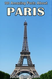 101 Amazing Facts About Paris ebook by Jack Goldstein