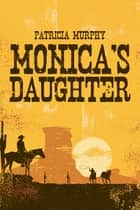 Monica'S Daughter ebook by Patricia Murphy