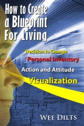 How to Create a Blueprint for Living - Live the Life You Design ebook by Wee Dilts