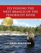 Fly Fishing the West Branch of the Penobscot River ebook by Greg Bostater