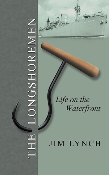 The Longshoremen - Life on the Waterfront ebook by Jim Lynch