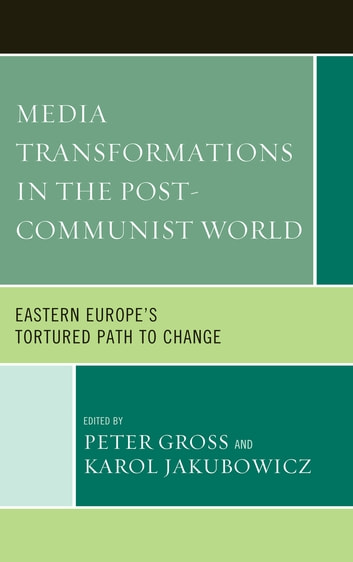 Media Transformations in the Post-Communist World - Eastern Europe's Tortured Path to Change ebook by