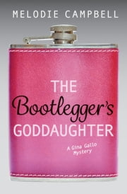 The Bootlegger's Goddaughter - A Gina Gallo Mystery ebook by Melodie Campbell