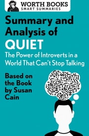 Summary and Analysis of Quiet: The Power of Introverts in a World That Can't Stop Talking - Based on the Book by Susan Cain ebook by Worth Books