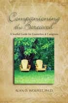 Companioning the Bereaved ebook by Alan D. Wolfelt, PhD