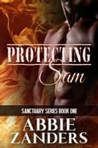 Protecting Sam - Sanctuary, Book One E-bok by Abbie Zanders