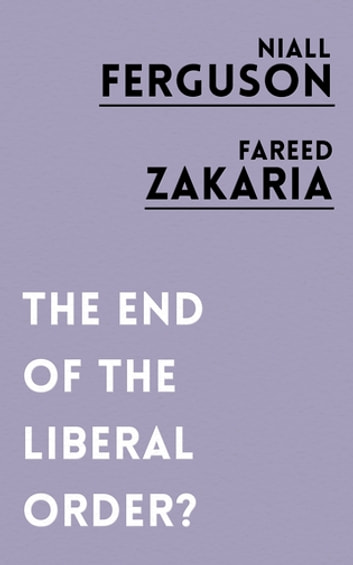 The End of the Liberal Order? ebook by Fareed Zakaria,Niall Ferguson