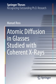 Atomic Diffusion in Glasses Studied with Coherent X-Rays ebook by Manuel Ross
