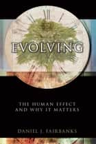 Evolving - The Human Effect and Why It Matters ebook by Daniel J. Fairbanks