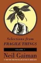 Selections from Fragile Things, Volume One - 4 Short Fictions and Wonders eBook by Neil Gaiman