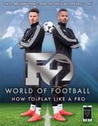 F2 World of Football - How to Play Like a Pro ebook by F2 Freestylers
