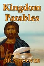 Kingdom Parables ebook by Rick Hoover