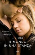 Il mondo in una stanza ebook by J.L. Berg,Francesca Toticchi