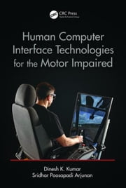 Human-Computer Interface Technologies for the Motor Impaired ebook by Kumar, Dinesh K.