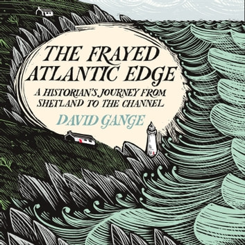 The Frayed Atlantic Edge: A Historian's Journey from Shetland to the Channel audiobook by David Gange