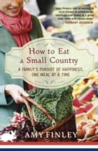 How to Eat a Small Country ebook by Amy Finley