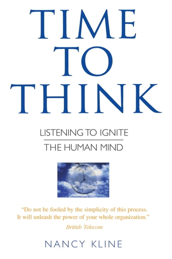 Time to Think - Listening to Ignite the Human Mind ebook by Nancy Kline