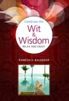 Celebrate The Wit & Wisdom: Relax and Enjoy ebook by Ramesh S. Balsekar