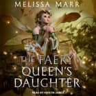 The Faery Queen's Daughter audiobook by Melissa Marr