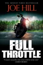 Full Throttle - Contains IN THE TALL GRASS, now on Netflix! ebook by Joe Hill