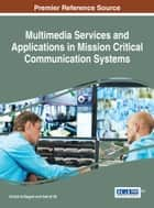 Multimedia Services and Applications in Mission Critical Communication Systems ebook by Khalid Al-Begain, Ashraf Ali