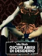 Oscuri abissi di desiderio ebook by Miss Black