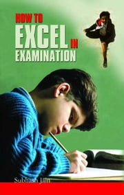How To Excel In Examination ebook by Subhash Jain