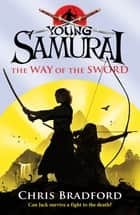 Young Samurai: The Way of the Sword - The Way of the Sword ebook by Chris Bradford