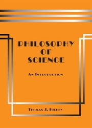 Philosophy of Science: An Introduction (Third Edition) ebook by Thomas J. Hickey