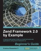 Zend Framework 2.0 by Example: Beginners Guide ebook by Krishna Shasankar V