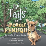 The Tails of Penoir Penuque - Be Careful Crossing The Street ebook by Rachael Akbar