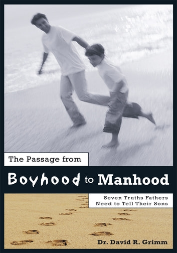 The Passage from Boyhood to Manhood: Seven Truths Fathers Need to Tell Their Sons ebook by David R. Grimm