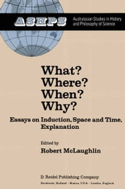 What? Where? When? Why? - Essays on Induction, Space and Time, Explanation ebook by R. McLaughlin