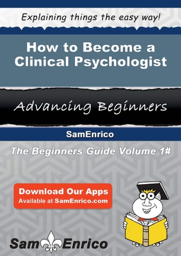 How to Become a Clinical Psychologist - How to Become a Clinical Psychologist ebook by Audie Mast