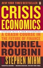 Crisis Economics - A Crash Course in the Future of Finance ebook by Nouriel Roubini, Stephen Mihm