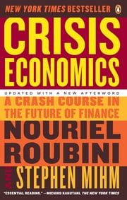 Crisis Economics - A Crash Course in the Future of Finance ebook by Nouriel Roubini,Stephen Mihm