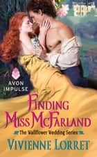 Finding Miss McFarland - The Wallflower Wedding Series eBook by Vivienne Lorret