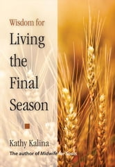 Wisdom for Living the Final Season ebook by Kalina